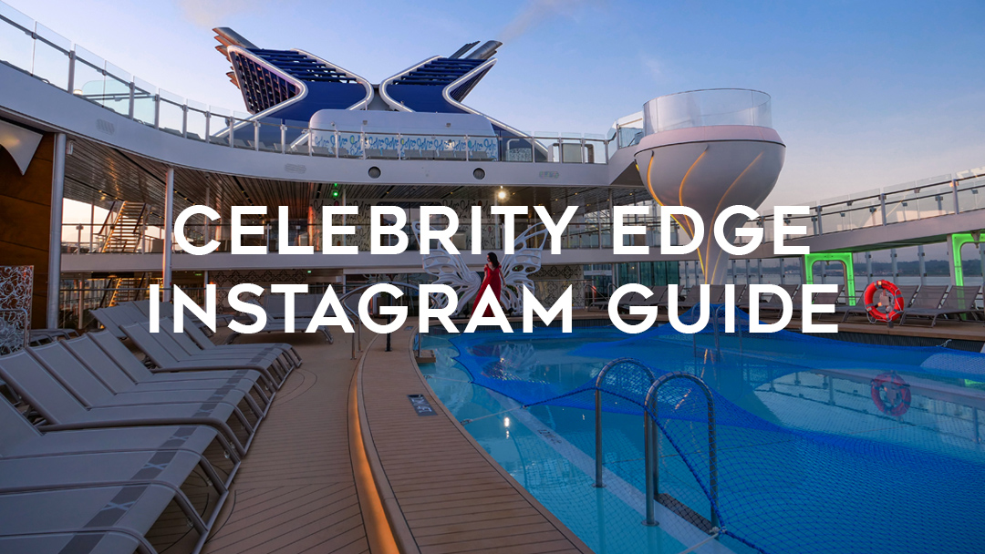 Celebrity Edge Instagram Guide