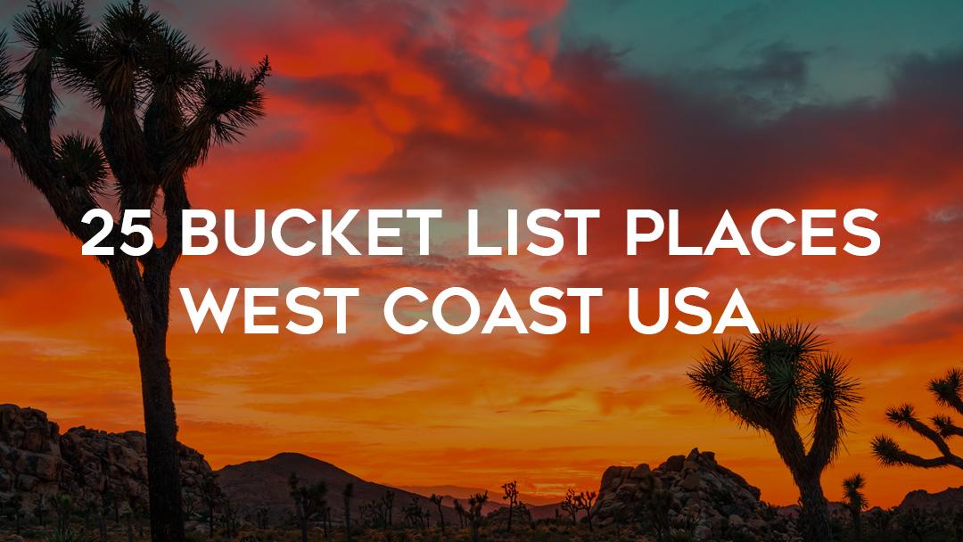 25 west coast bucket list places